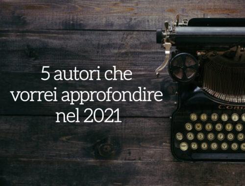 autori che vorrei approfondire nel 2021